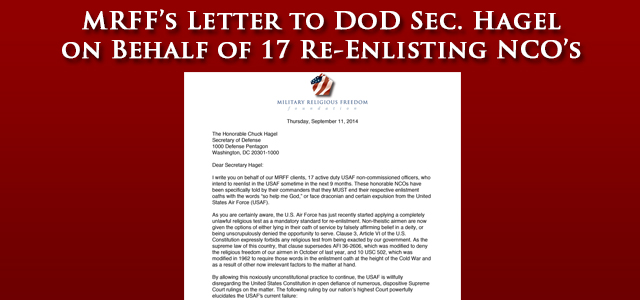 MRFF's letter to Defense Secretary Chuck Hagel on behalf of seventeen re-enlisting NCO's, who are being forced to falsely affirm belief in a deity in their re-enlistment oaths