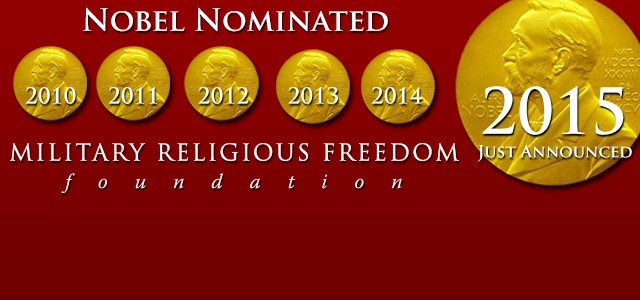The Military Religious Freedom Foundation has been nominated for the 2014 Nobel Peace Prize, marking the SEVENTH time the foundation has been honored with a nomination in the span of SIX consecutive years