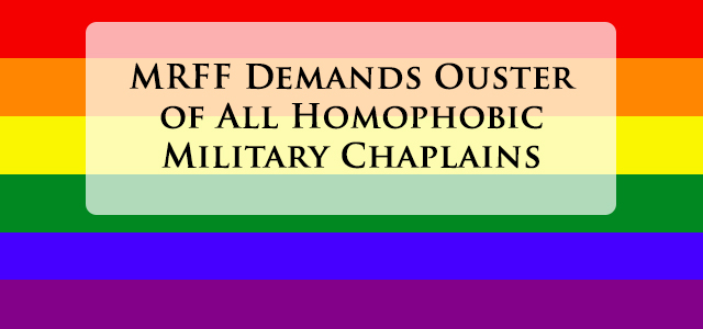 """""""the only honorable thing that these losers can do is to fold up their uniforms, turn in their papers, and get the hell out of the American military chaplaincy"""""""