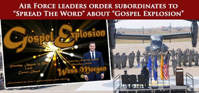 "PUBLISHED ON DAILY KOS, HUFFINGTON POST - Air Force leaders at Cannon AFB in Clovis, New Mexico order subordinates to ""Spread The Word"" about ""Gospel Explosion"""