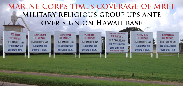"""""""The Military Religious Freedom Foundation is escalating its battle with the Marine Corps over the placement of a religiously themed sign on a Hawaii military base: It is now demanding the right to erect six more signs next to it."""""""
