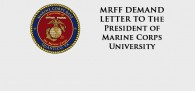 Sadly, you have now been identified to MRFF, by your own Marine Corps University (MCU) subordinates, as a serious Constitutional violator.