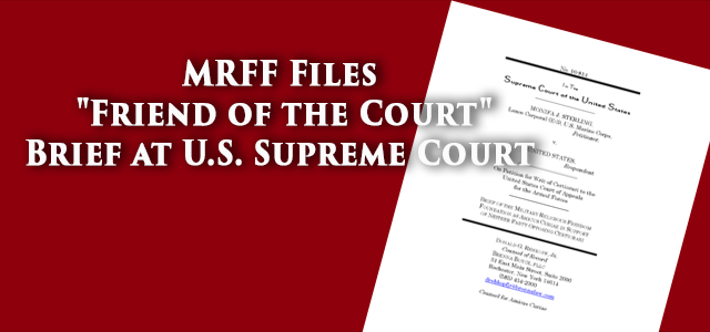 "The MRFF filed a ""friend of the Court"" Brief today at the Supreme Court of the United States opposing former Marine Corps Lance Corporal Sterling's request to..."