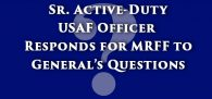 A senior active-duty U.s Air Force Officer responds to some questions an Air Force General sent to MRFF...