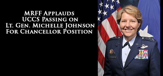 """U.S. Air Force Academy Superintendent, Lt. General Michelle Johnson, is not fit to be hired for the position of Chancellor of the University of Colorado at Colorado Springs (UCCS)."" - Mikey Weinstein"