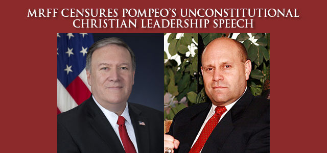 """The Military Religious Freedom Foundation (MRFF) decries the blatant violation of Constitutionally-mandated church state separation represented by the despicable placing of Secretary of State Mike Pompeo's ""Being a Christian Leader"" sermon … "" Click to read"