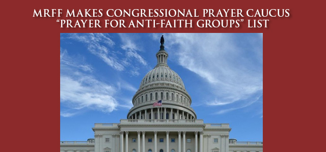 """MRFF is honored to be added to the six other distinguished organizations on the Congressional Prayer Caucus Foundation's ""Prayer For Anti-Faith Groups"" list …"" Click to read"