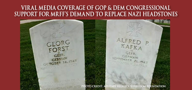 "MRFF's demand that the VA replace headstones adorned with swastikas and inscriptions extolling their ""Fuhrer"" gets bipartisan support from House Committee on Appropriations …  Click to read"