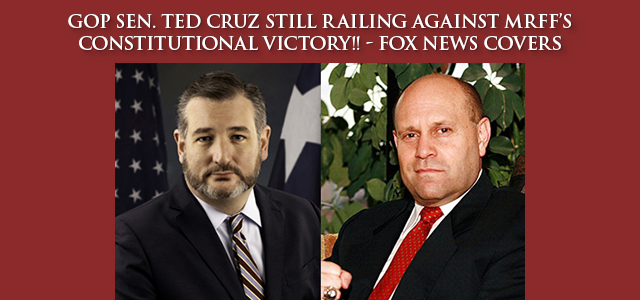 MRFF's victory in having Lt. Col. (USAF-Ret.) Jay Lorenzen removed from the annual training for United States Marine Corps Reserve JAGs has gotten under Ted Cruz's thin skin. - Click to Read