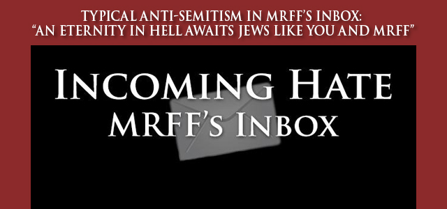 """MRFF Board Member, Advisory Board Members, and Supporters brilliantly respond to Anti-Semitic """"laundry list"""" email. … Click to read"""
