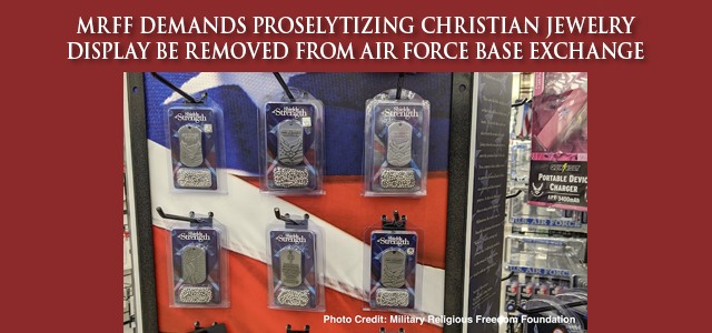 Last year MRFF exposed a Christian jewelry company wrongfully using official military emblems on its religious jewelry. Now there's another issue with Shields of Strength's Christian jewelry … Click to read