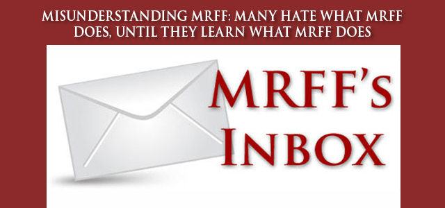 """""""...If you think MRFF is in any way bad or hurtful for any reason, ask. Chances are great, that you have the wrong idea(s), I know I did."""" —Jonathan, Initial Detractor Turned MRFF Supporter … Click to read"""