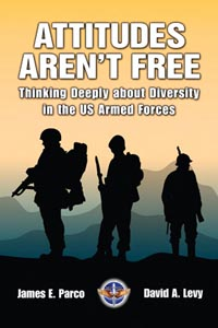 Book cover for Attitudes Aren't Free: thinking deeply about Diversity in the U.S. Armed Forces