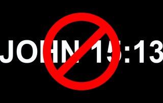 John 15 13 Bible verse citation with red circle and slash no symbol over it